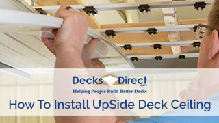 Video - UpSide Deck Ceiling Installation
