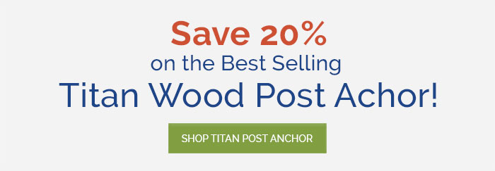 Save 20% on the Best Selling Titan Wood Post Achor