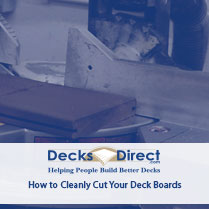 How to Cleanly Cut Deck Boards